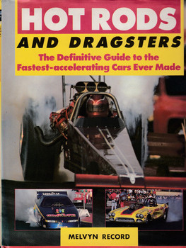 Hot Rods and Dragsters - The Definitive Guide to the Fastest-accelerating Cars Ever Made (Melvyn Record (1853483788)