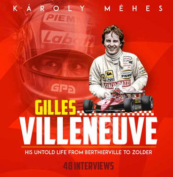 Gilles Villeneuve - His Untold Life from Berthierville to Zolder (by Károly Méhes, 9781785314582 )