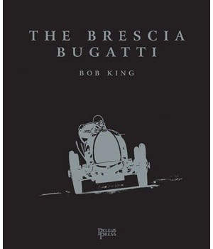 The Brescia Bugatti - Exquisitely presented Deluxe Numbered Limited Edition - only 700 copies printed (9781876907648)