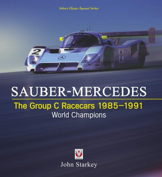 Sauber-Mercedes The Group C Racecars 1985-1991 World Champions (John Starkey) (9781787114036)