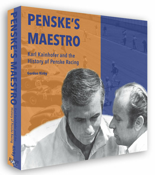 Penske's Maestro - Karl Kainhofer and the History of Penske Racing  (by Gordon Kirby)