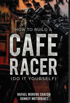 How to Build a Cafe Racer - Do It Yourself (Rafael Moreno Chacon) (9781717982971)