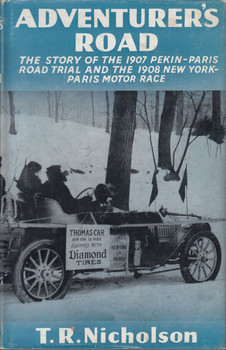 Adventurer's Road The Story of the 1907 Pekin-paris Road Trial and the 1908 New York Paris Motor Race (by T.R. Nicholson, 1957)