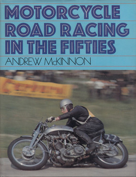 Motorcycle Road Racing in the Fifties - An Illustrated Review 1949 to 1959 (Andrew McKinnon, Hardcover, 1982)