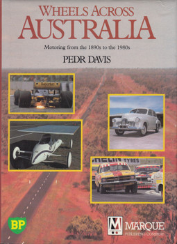 Wheels Across Australia Motoring from the 1890s to the 1980s (Pedr Davis)
