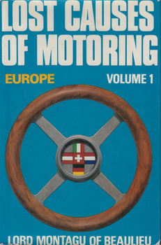 Lost causes of motoring: Europe, Volume 1 (Hardcover – 1969 by Lord Montagu of Beaulieu, 1st Ed