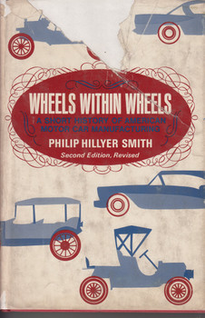 Wheels Within Wheels - A History of American Motor Car Manufacturing (Philip H Smith) 2nd Edn. 1970 (B0006C44KE)