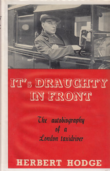 It's Draughty In Front - The Autobiography of a London Taxidriver (Herbert Hodge) 3rd Impression, 1938 (B005I1YCPK)