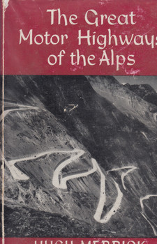 The Great Motor Highways of the Alps (Hugh Merrick) 1st Edn. 1958 (B000V6MTOS)