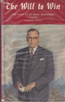 The Will to Win - The Story Of Sir Frank Beaurepaire (Graham Lomas) 1st. Edn. 1960 (B0007J2KC0)