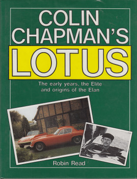 Colin Chapman's Lotus - The early years, the Elite and origins of the Elan (Robin Read) 1st Edn, 1989
