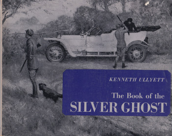 The Book of the Silver Ghost (Kenneth Ullyett) - Paperback Edn. 1963 ( 9780879380410)