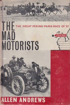 The Mad Motorists - The Great Peking-Paris Race Of '07 (Allen Andrews) 1st Edition, 1964