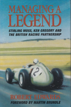 Managing A Legend - Stirling Moss, Ken Gregory And The British racing Partnership (Robert Edwards) 1st Edn. 1997 (9780854299881)