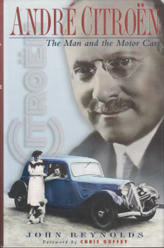 Andre Citroen - The Man and the Motor Cars (John Reynolds) 1st Edn. 1996 (9780905778327)