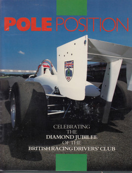 Pole Position - Celebrating The Diamond Jubilee Of The British Racing Driver's Club (9780947981204)