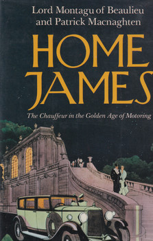 Home James - The Chauffeur in the Golden Age of Motoring (Lord Montagu of Beaulieu and Patrick Macnaghten) Hardbound, 1st Edn. 1982