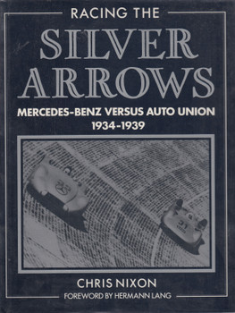 Racing The Silver Arrows - Mercedes-Benz Cersus Auto Union 1934-1939 (Chris Nixon) 1st Edn. 1986 (9780850456585)
