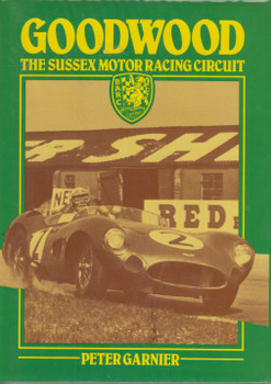 Goodwood - The Sussex Motor Racing Circuit (Peter Garnier) Hardcover 1st Edn. 1980 (B001EMZXM8)