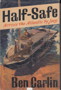 Half-Safe Across the Atlantic by Jeep (Ben Carlin) Hardcover 1st Edn. 1955 (B0000CJ92L)