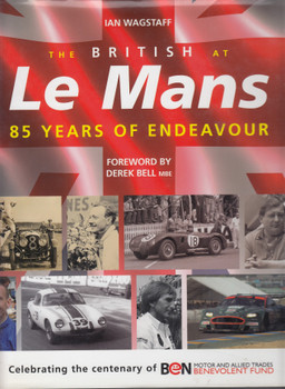 The British at Le Mans - 85 Years Of Endeavour (Ian Wagstaff) Hardcover 1st Edn 2006 (9781899870806)