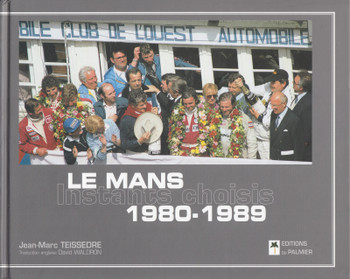 Le Mans 1980-1989 - Instants choisis (Jean-Marc Teissedre) French Text Hardcover 1st Edn. 2006 (9782914920599)