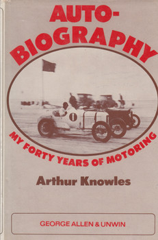 Auto-Biography My Forty Years Of Motoring (Arthur Knowles) Hardcover 1st Edn. 1970 (9780047960352)