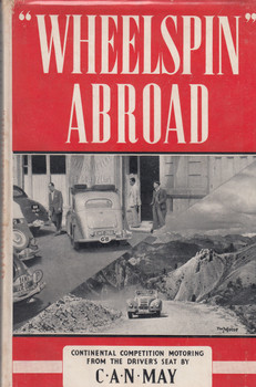 Wheelspin Abroad - Continental Competition Motoring From The Driver's Seat (C.A.N. May) Hardcover 1st Edn. 1949) (B0007J8MHM)