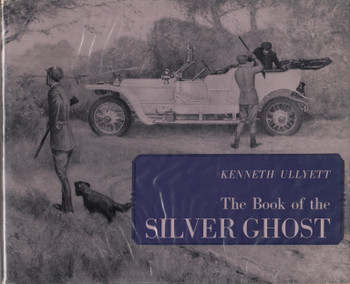 The Book of the Silver Ghost (Kenneth Ullyett) - Hardcover 1st Edn. 1963 (B00117EMM8)