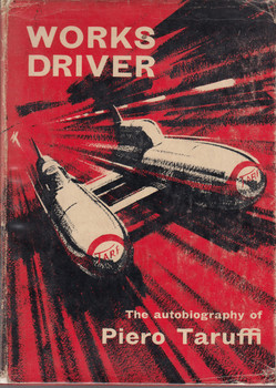 Works Driver - The autobiography of Piero Taruffi - Hardcover 1st Edn. 1964 (B0010ZYFR8)