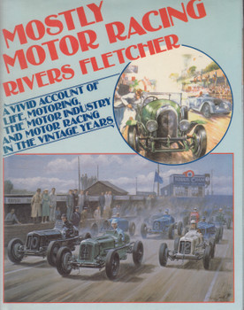 Mostly Motor Racing (Rivers Fletcher) A vivid account of Life Motoring the Motor Industry and Motor Racing in the Vintage Years Hardcover 1986 (9780854294619)