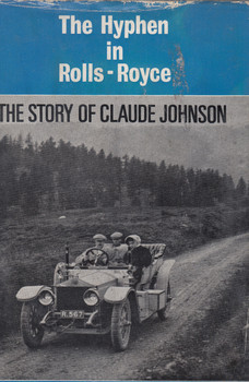 The Hyphen in Rolls-Royce - The Story Of Claude Johnson (Wilton J Oldham) 1st Edn. 1967 (9780854290734)