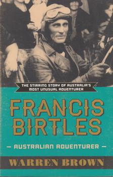 Francis Birtles - Australian Adventurer (Warren Brown) Paperback 1st Edn. 2012 (9780733628672)