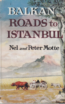 Balkan Roads to Istanbul (Nel and Peter Motte) Hardcover 1st Edn. 1960 (B0000CKRVP)