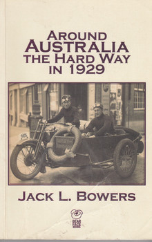 Around Australia The hard way in 1929 (Jack L. Bowers) Paperback Edn. 2003 (9780958697576)