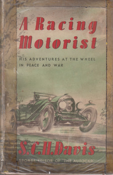 A Racing Motorist - His Adventures At The Wheel In Peace And War (S.C.H. Davis) Hardcover 2nd Impression 1949 (B000J3LD8Q)