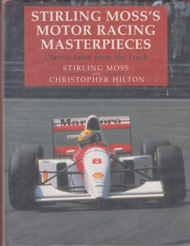 Stirling Moss's Motor Racing Masterpieces - Classic tales from the track (Stirling Moss with Christopher Hilton) Hardcover 1st Edn. 1994 (9780283062346)