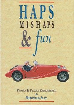 Haps Mishaps & fun - People & Places Remembered (Reginald Slay) Hardcover 1st Edn. 1993 (9780952092605)