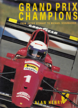 Grand Prix Champions - From Jackie Stewart to Michael Schumacher (Alan Henry) Hardcover 1st Edn 1995 (9780297835288)