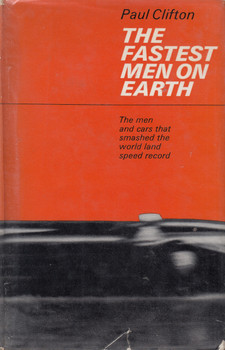 The Fastest Men On Earth - The men and cars that smashed the world land speed record (Paul Clifton) Hardcover 1st Edn 1964 (B0000CMDDX)