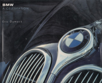 BMW - A Celebration (Eric Dymock) Hardcover 1st Edn 1990 (9781851454242)
