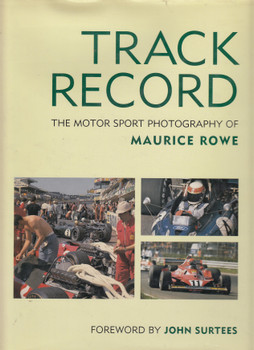Track Record - The Motor Sport Photography Of Maurice Rowe Hardcover 1st Edn 1999 (9781902655000)