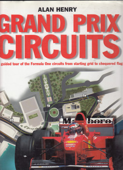 Grand Prix Circuits - A guided tour of the Formula One circuits from starting grid to chequered flag (Alan Henry) Hardcover 1st Edn 1997 (9780297822646)