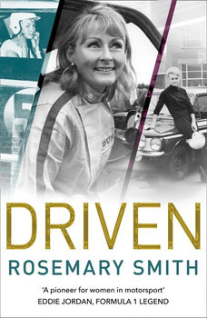 Driven - A pioneer for Women in Motorsport – an autobiography by Rosemary Smith