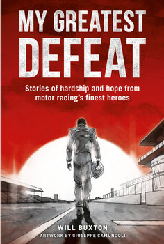 My Greatest Defeat - Stories of Hardship and Hope from Motor Racing's Finest Heroes (Will Buxton)