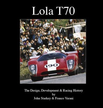 Lola T70 - The Design, Development & Racing History (John Starkey, Franco varani) (9780981827223)