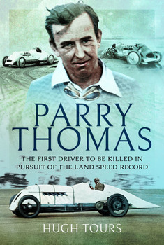 Parry Thomas - The First Driver to be Killed in Pursuit of the Land Speed Record (Hugh Tours) (9781526759221)