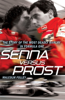 Senna Versus Prost - The Story of the Most deadly Rivalry in Formula One (Malcolm Folley) (9780099528098)