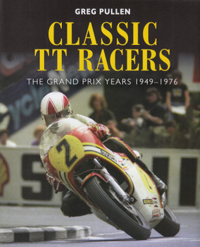 Classic TT Racers - The Grand Prix Years 1949 - 1976 (Greg Pullen) (9781785006296)