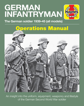 German Infantryman - The German Soldier 1939 - 1945 Haynes Operations Manual (9781785211683)